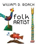 Willam D. Roach - Folk Artist